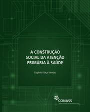A CONSTRUÇÃO SOCIAL DA ATENÇÃO PRIMÁRIA À SAÚDE