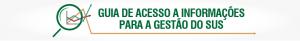 GUIA DE ACESSO A INFORMAÇÕES PARA A GESTÃO DO SUS